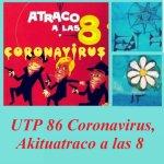 UTP86 Coronavirus, Akituatraco a las 8
